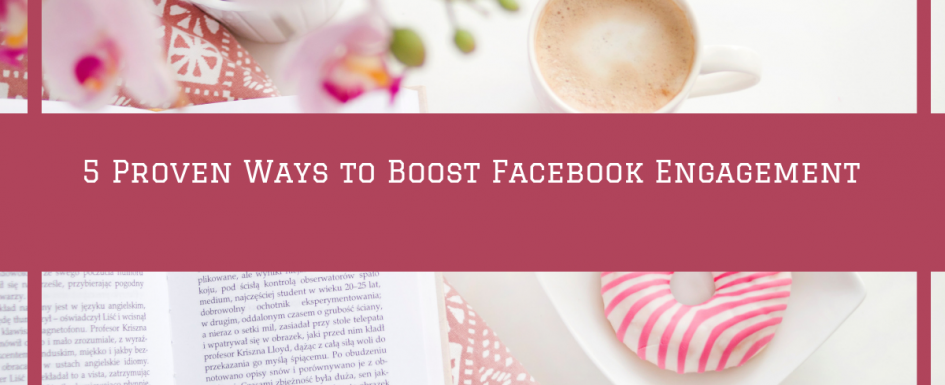 5 Proven Ways to Boost Facebook Engagement
