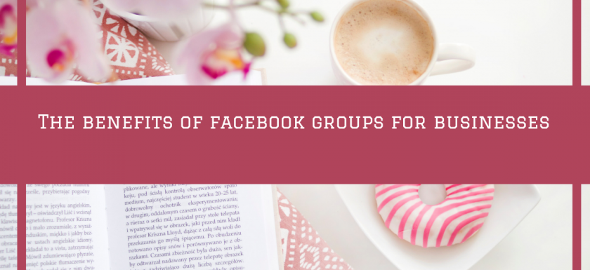 The benefits of facebook groups for businesses